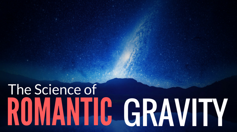 The Science of Romantic Gravity (THE BIGGER PICTURE)