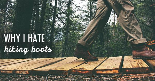 Why I Hate Hiking Boots  (Tortuga Backpacks)